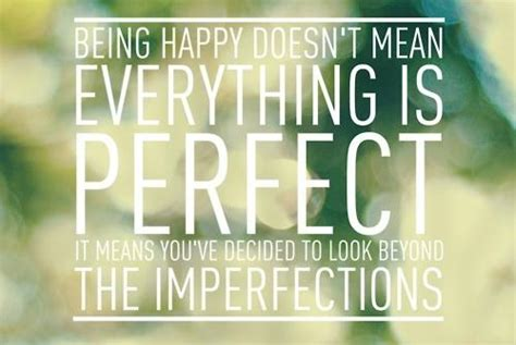 Being Happy Doesn't Mean Everything's Perfect, It Means